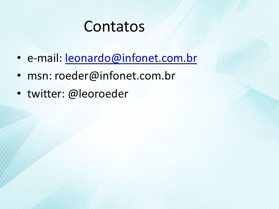 Contatos e-mail: leonardo@infonet.com.br msn: roeder@infonet.com.br