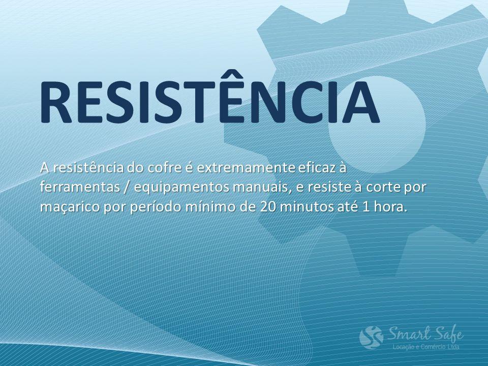 RESISTÊNCIA A resistência do cofre é extremamente eficaz à