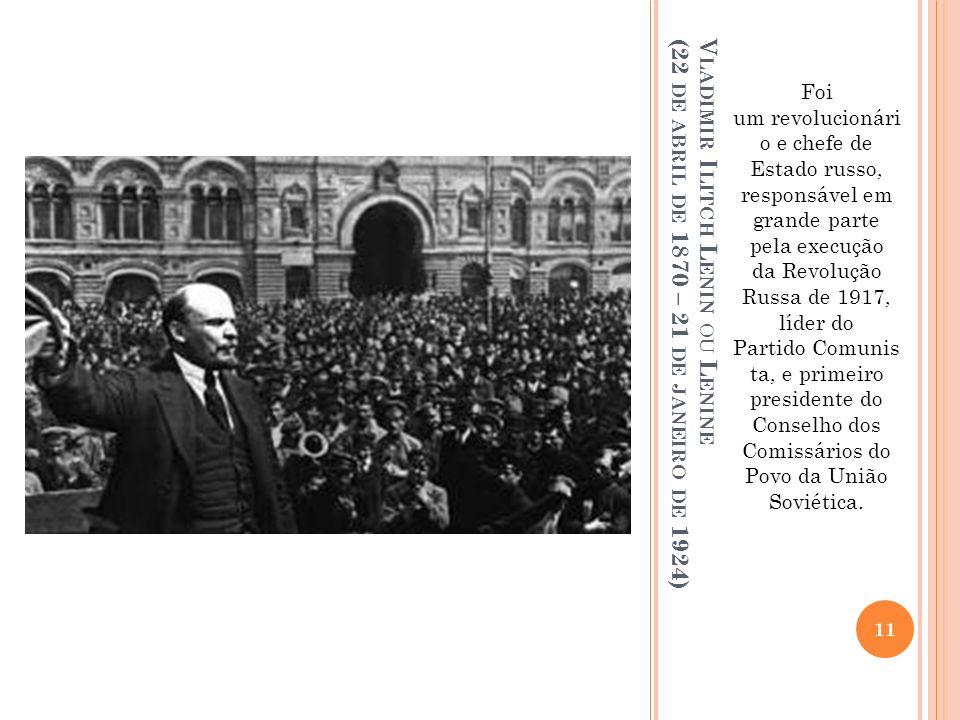 Foi um revolucionári o e chefe de Estado russo, responsável em grande parte pela execução da Revolução Russa de 1917, líder do Partido Comunis ta, e primeiro presidente do Conselho dos Comissários do Povo da União Soviética.