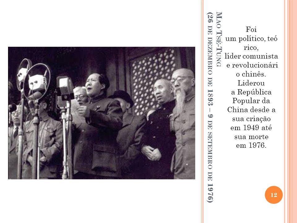 Mao Tsé-Tung (26 de dezembro de 1893 – 9 de setembro de 1976)