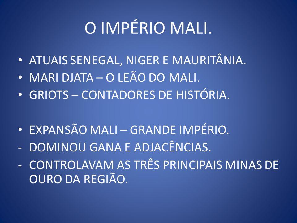 O IMPÉRIO MALI. ATUAIS SENEGAL, NIGER E MAURITÂNIA.