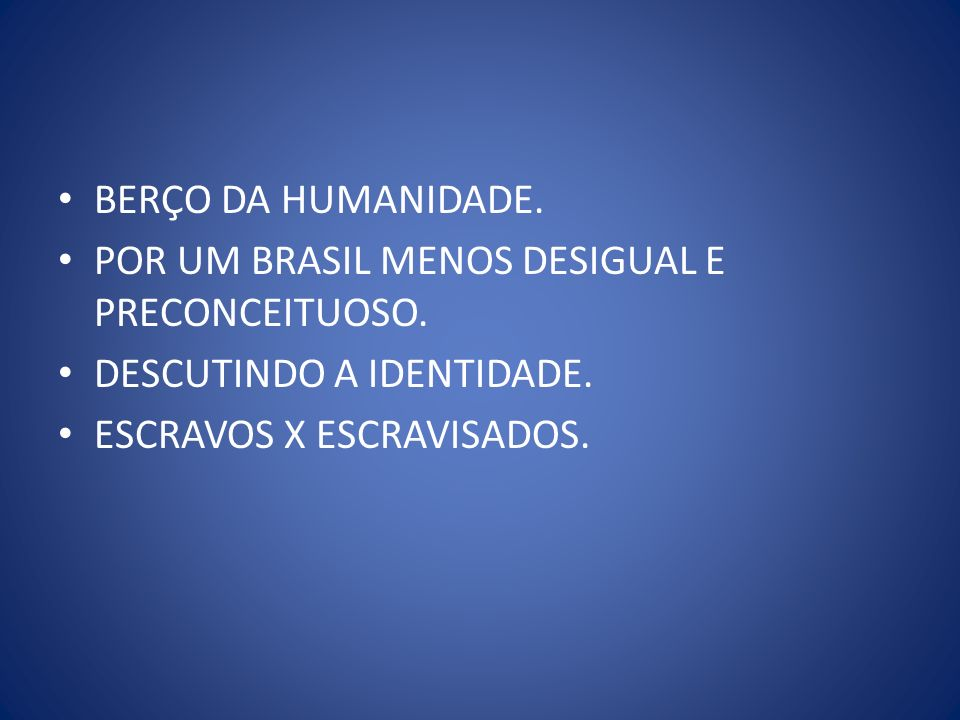 BERÇO DA HUMANIDADE. POR UM BRASIL MENOS DESIGUAL E PRECONCEITUOSO.