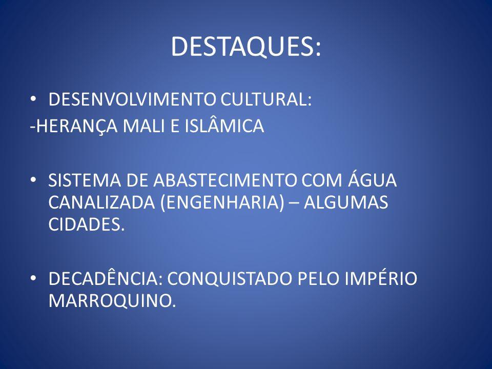 DESTAQUES: DESENVOLVIMENTO CULTURAL: -HERANÇA MALI E ISLÂMICA