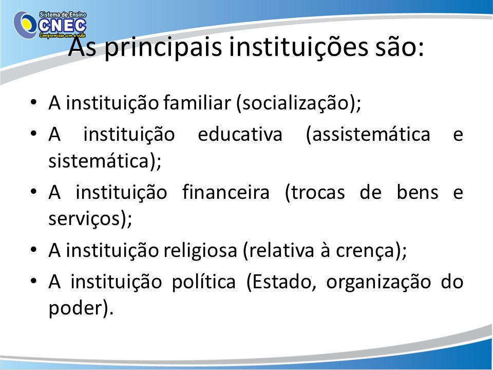 As principais instituições são: