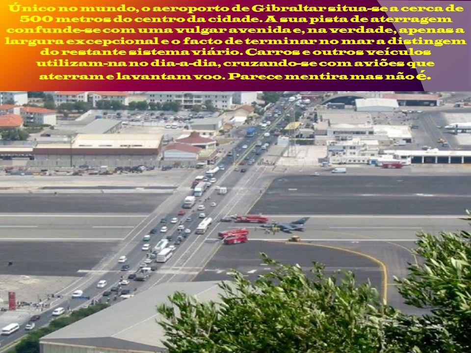 Único no mundo, o aeroporto de Gibraltar situa-se a cerca de 500 metros do centro da cidade.