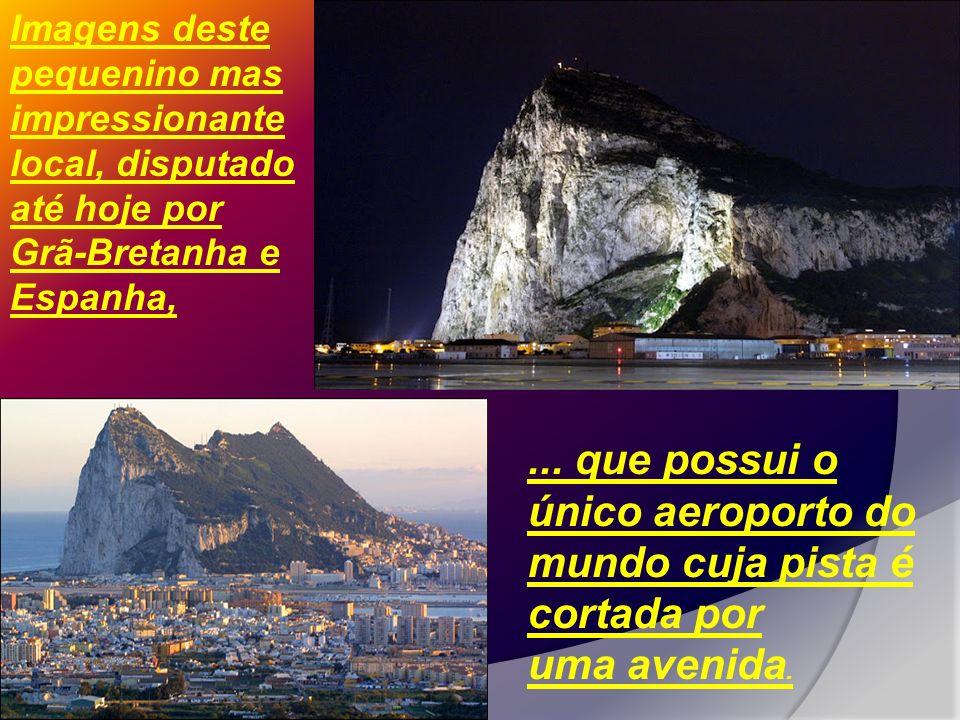 Imagens deste pequenino mas impressionante local, disputado até hoje por Grã-Bretanha e Espanha,