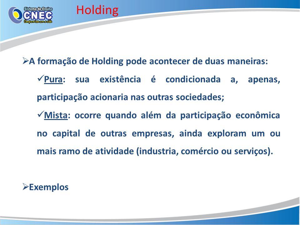 Holding A formação de Holding pode acontecer de duas maneiras:
