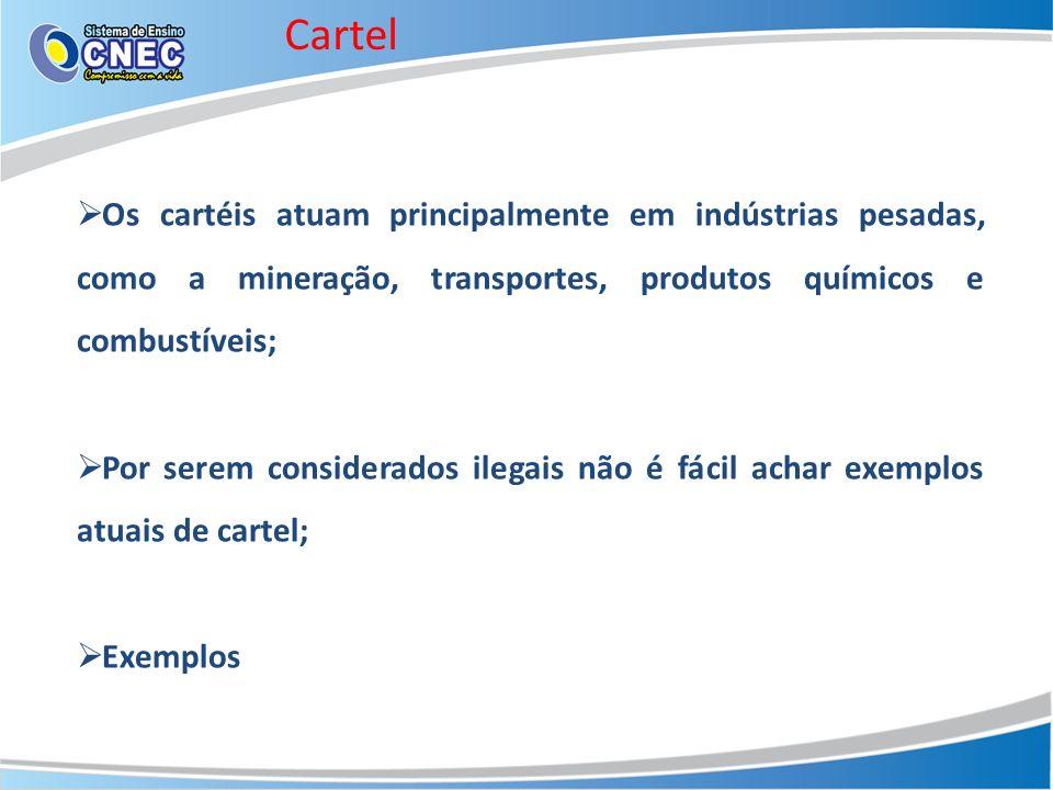 Cartel Os cartéis atuam principalmente em indústrias pesadas, como a mineração, transportes, produtos químicos e combustíveis;