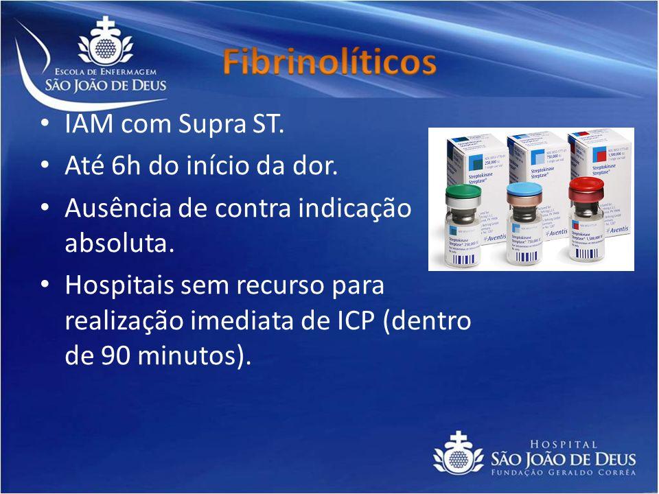 Fibrinolíticos IAM com Supra ST. Até 6h do início da dor.