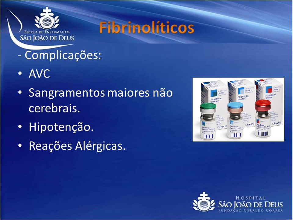 Fibrinolíticos - Complicações: AVC Sangramentos maiores não cerebrais.