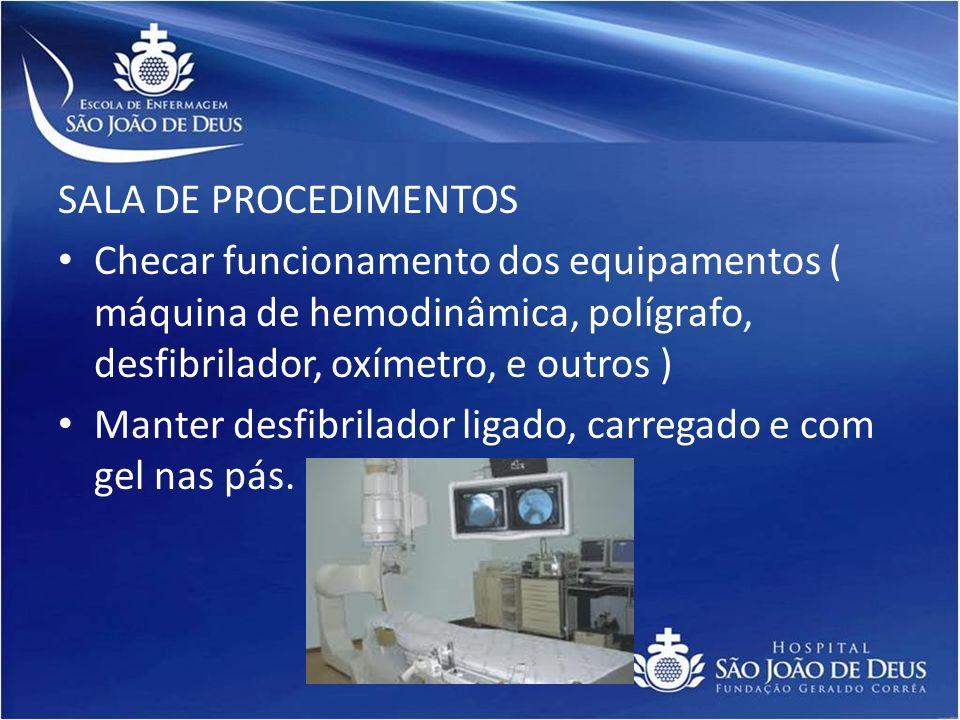 SALA DE PROCEDIMENTOS Checar funcionamento dos equipamentos ( máquina de hemodinâmica, polígrafo, desfibrilador, oxímetro, e outros )