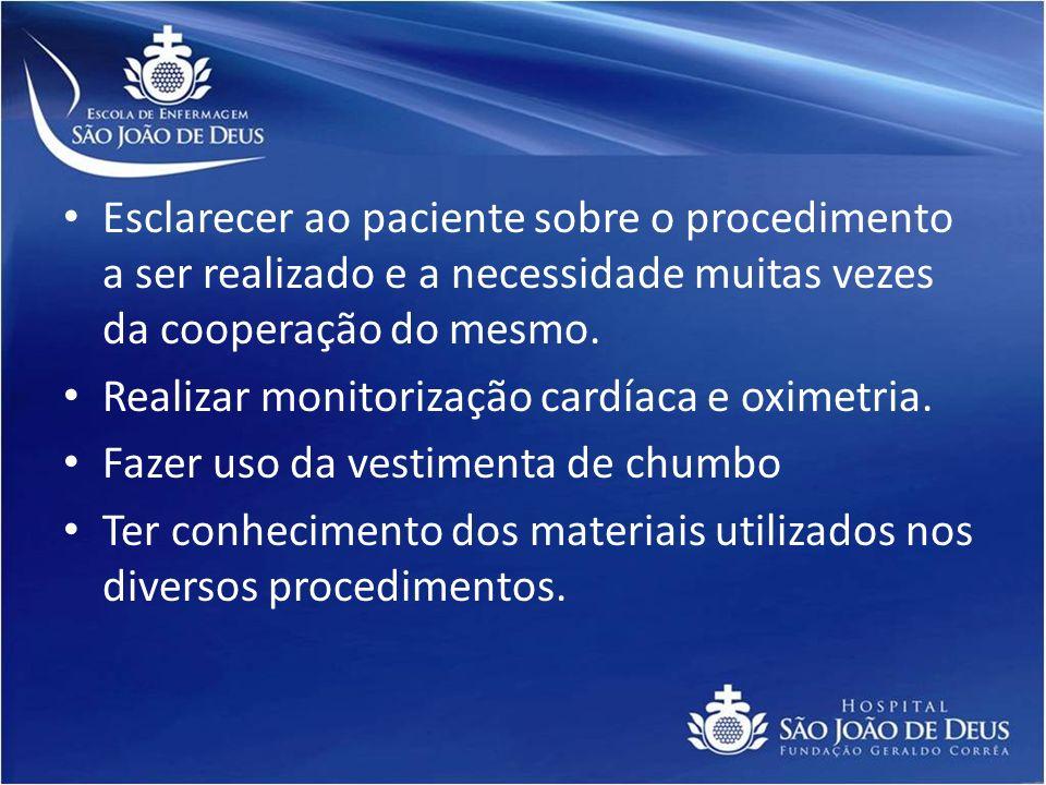 Esclarecer ao paciente sobre o procedimento a ser realizado e a necessidade muitas vezes da cooperação do mesmo.