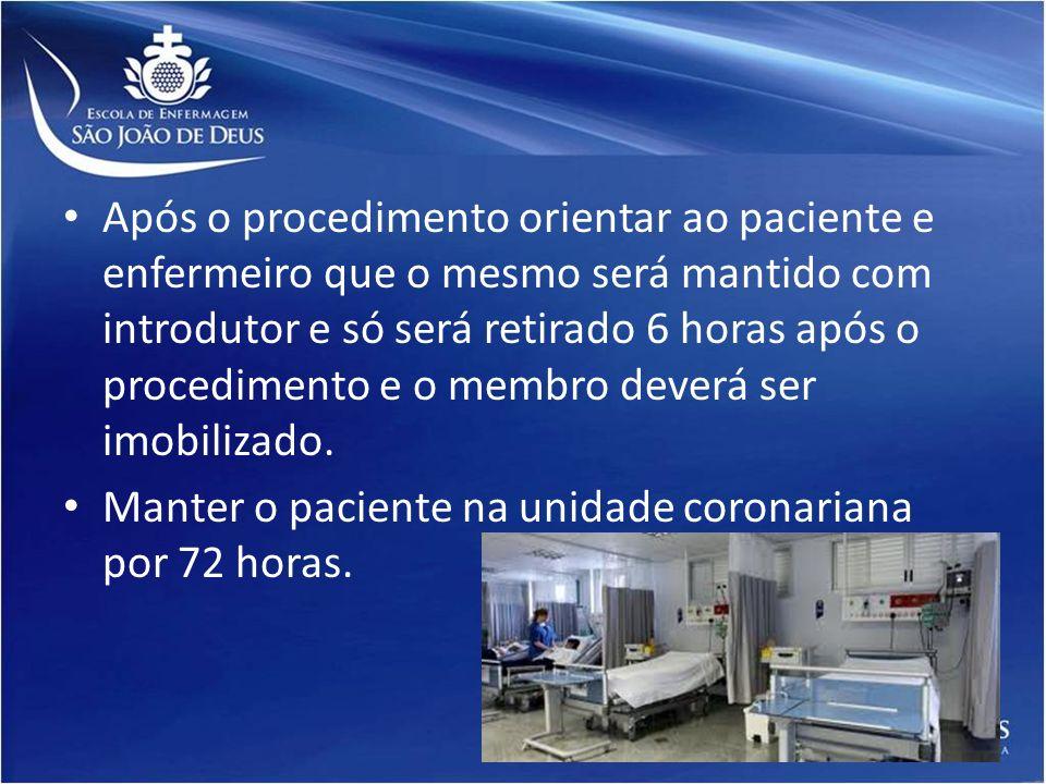 Após o procedimento orientar ao paciente e enfermeiro que o mesmo será mantido com introdutor e só será retirado 6 horas após o procedimento e o membro deverá ser imobilizado.