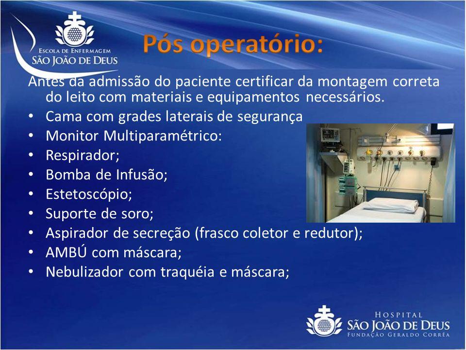 Pós operatório: Antes da admissão do paciente certificar da montagem correta do leito com materiais e equipamentos necessários.