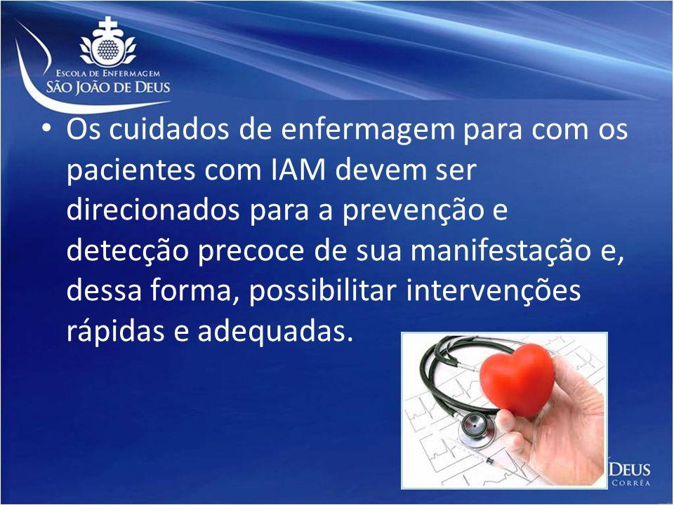 Os cuidados de enfermagem para com os pacientes com IAM devem ser direcionados para a prevenção e detecção precoce de sua manifestação e, dessa forma, possibilitar intervenções rápidas e adequadas.