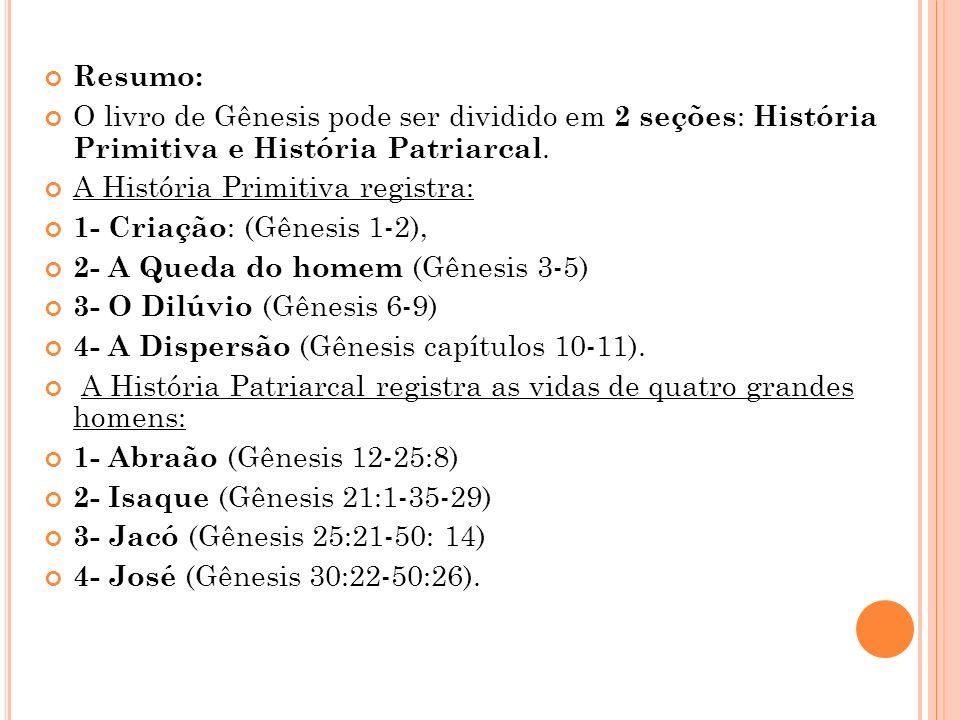 Resumo: O livro de Gênesis pode ser dividido em 2 seções: História Primitiva e História Patriarcal.
