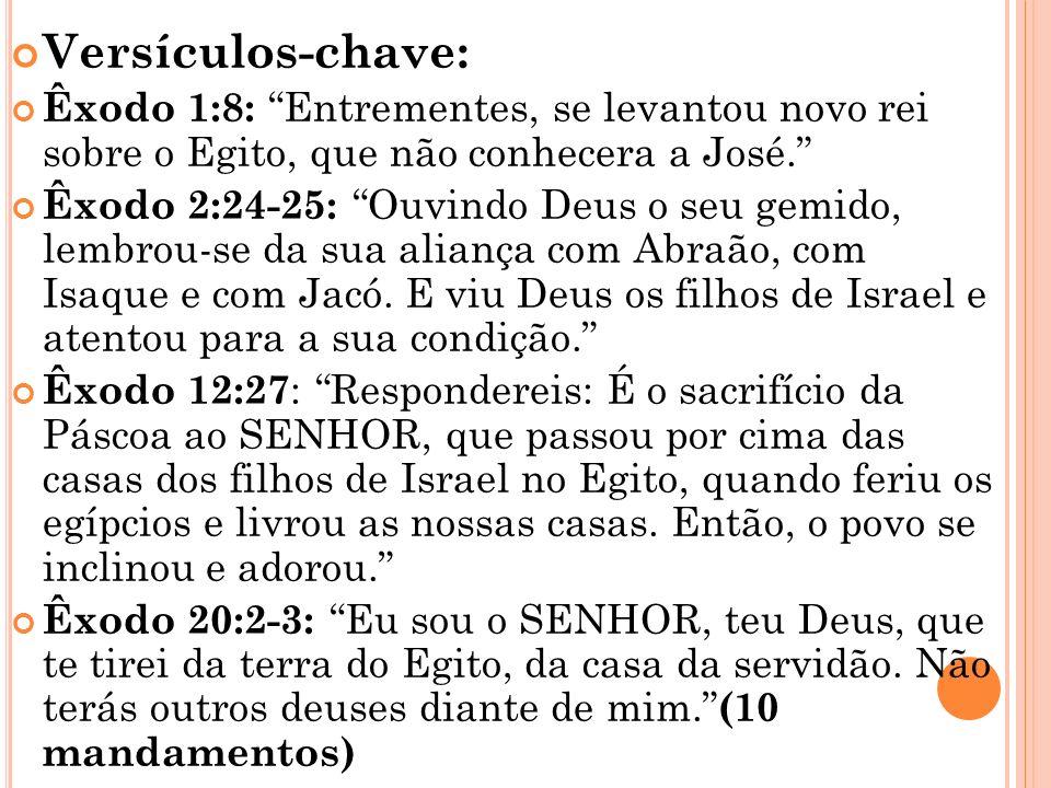 Versículos-chave: Êxodo 1:8: Entrementes, se levantou novo rei sobre o Egito, que não conhecera a José.