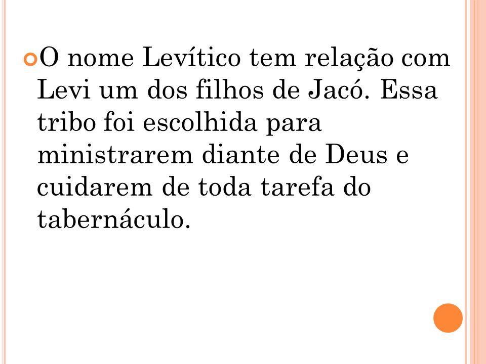 O nome Levítico tem relação com Levi um dos filhos de Jacó