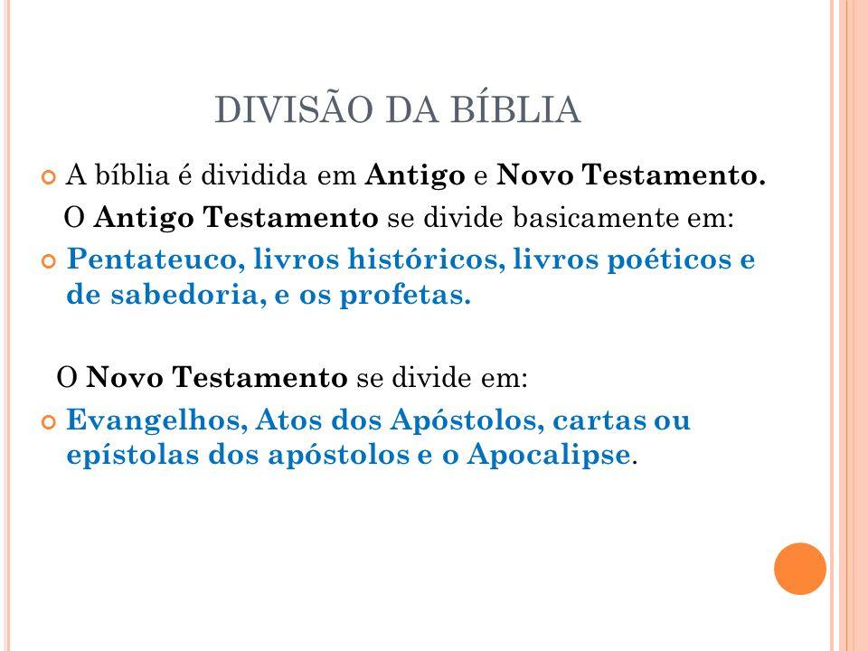DIVISÃO DA BÍBLIA A bíblia é dividida em Antigo e Novo Testamento.