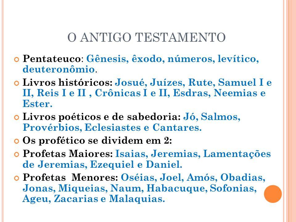 O ANTIGO TESTAMENTO Pentateuco: Gênesis, êxodo, números, levítico, deuteronômio.