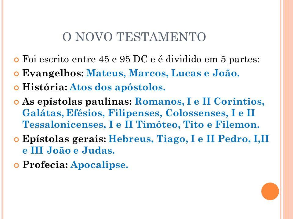 O NOVO TESTAMENTO Foi escrito entre 45 e 95 DC e é dividido em 5 partes: Evangelhos: Mateus, Marcos, Lucas e João.