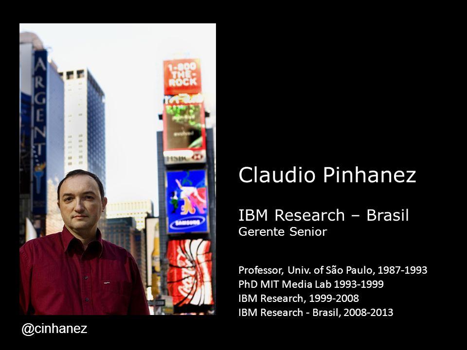 Claudio Pinhanez IBM Research – Brasil @cinhanez Gerente Senior