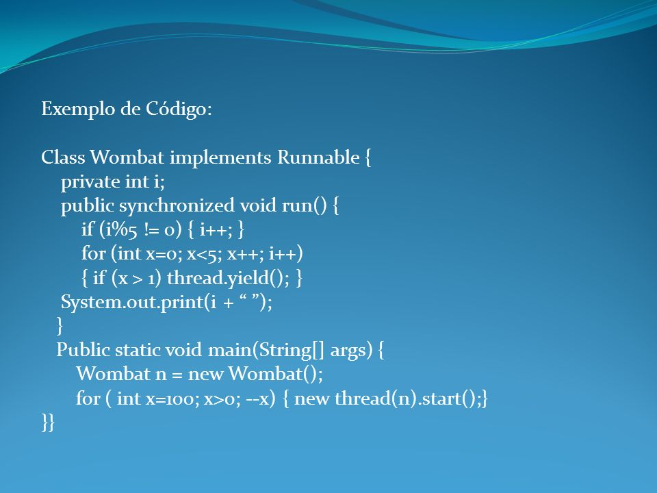 Exemplo de Código: Class Wombat implements Runnable { private int i; public synchronized void run() {