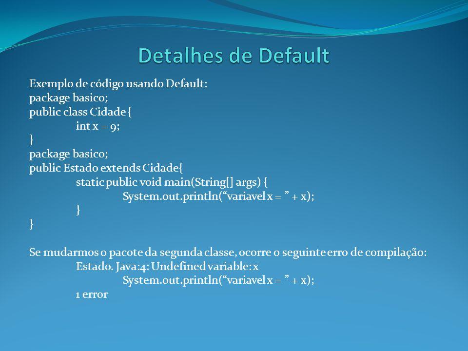 Detalhes de Default Exemplo de código usando Default: package basico;