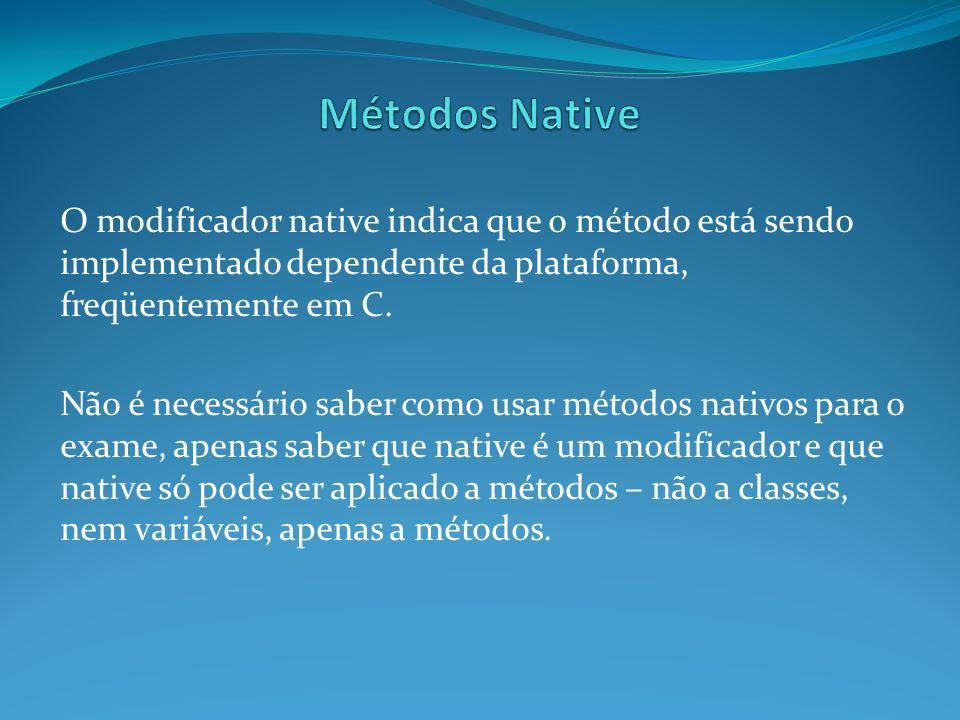 Métodos Native O modificador native indica que o método está sendo implementado dependente da plataforma, freqüentemente em C.