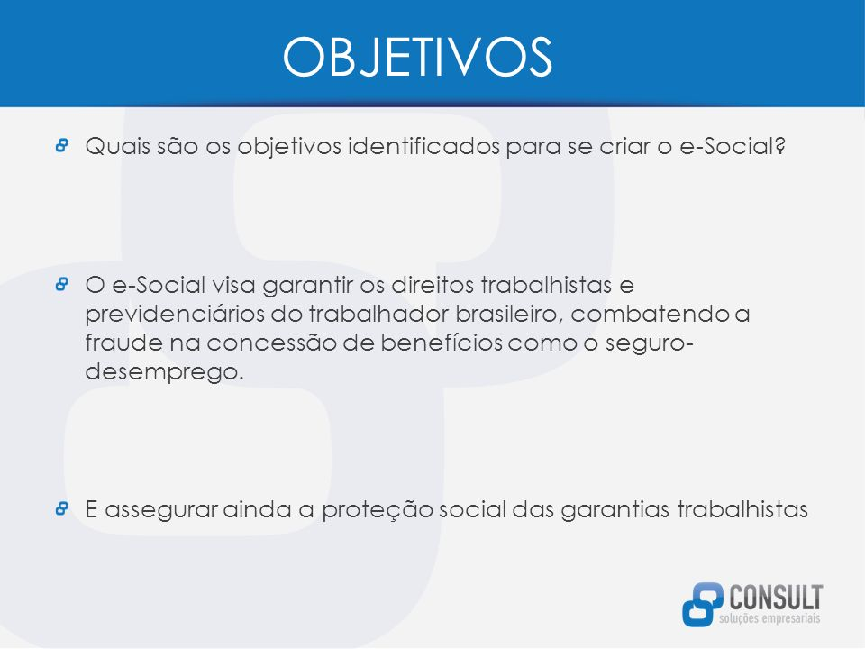 OBJETIVOS Quais são os objetivos identificados para se criar o e-Social