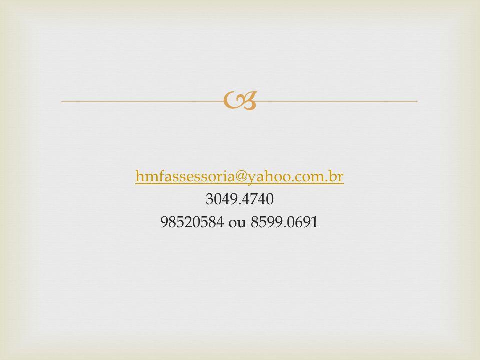 hmfassessoria@yahoo.com.br 3049.4740 98520584 ou 8599.0691
