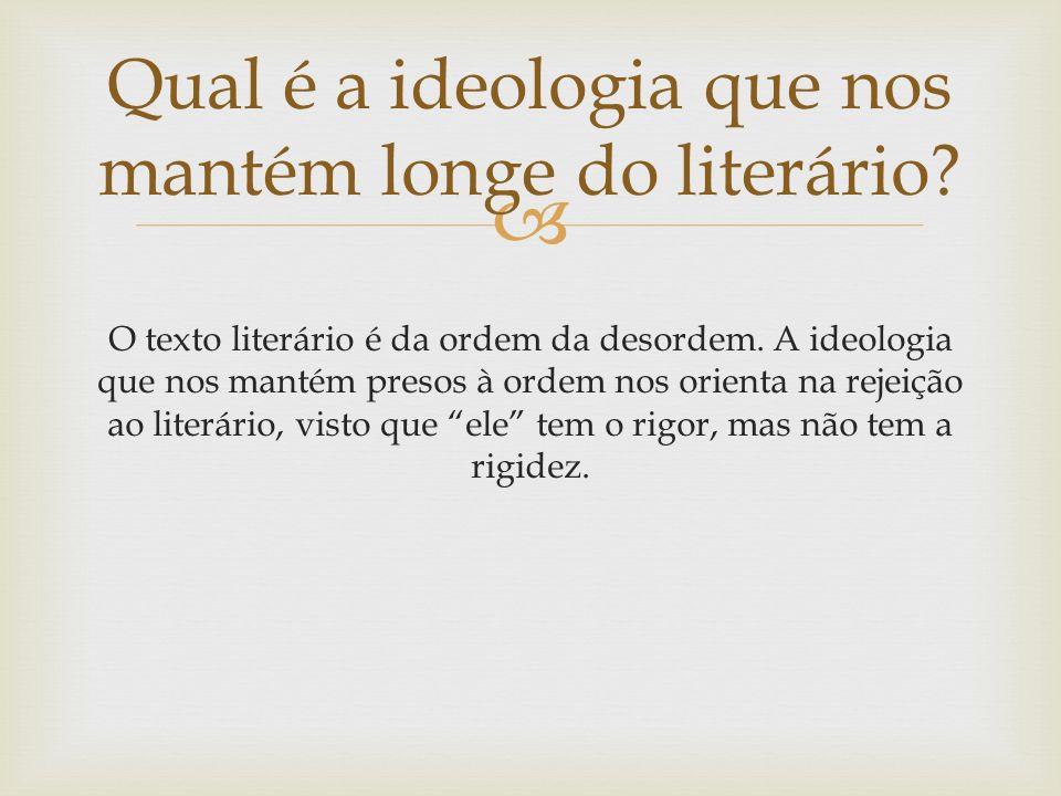 Qual é a ideologia que nos mantém longe do literário