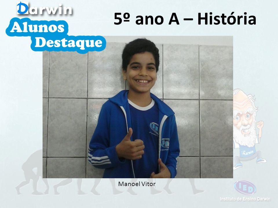 5º ano A – História Manoel Vitor