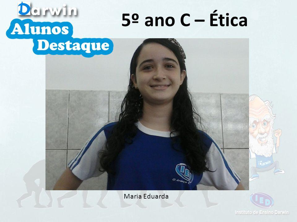 5º ano C – Ética Maria Eduarda