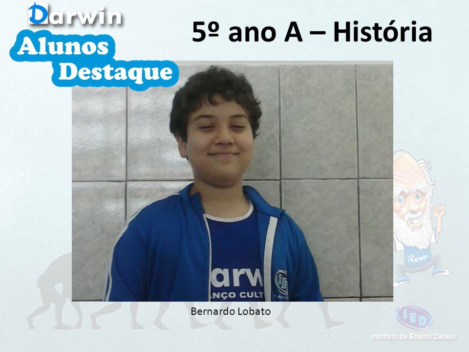 5º ano A – História Bernardo Lobato