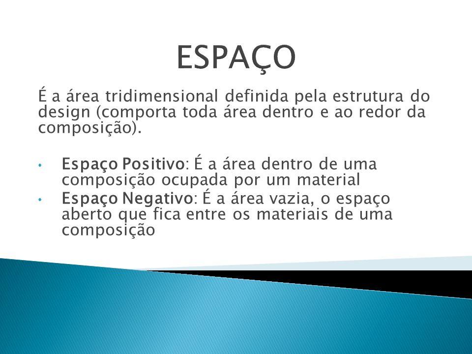 ESPAÇO É a área tridimensional definida pela estrutura do design (comporta toda área dentro e ao redor da composição).