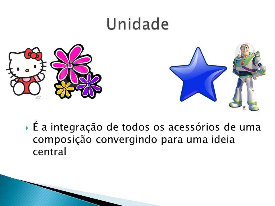 Unidade É a integração de todos os acessórios de uma composição convergindo para uma ideia central.