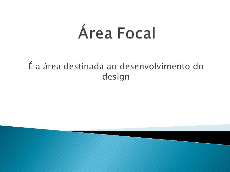 É a área destinada ao desenvolvimento do design