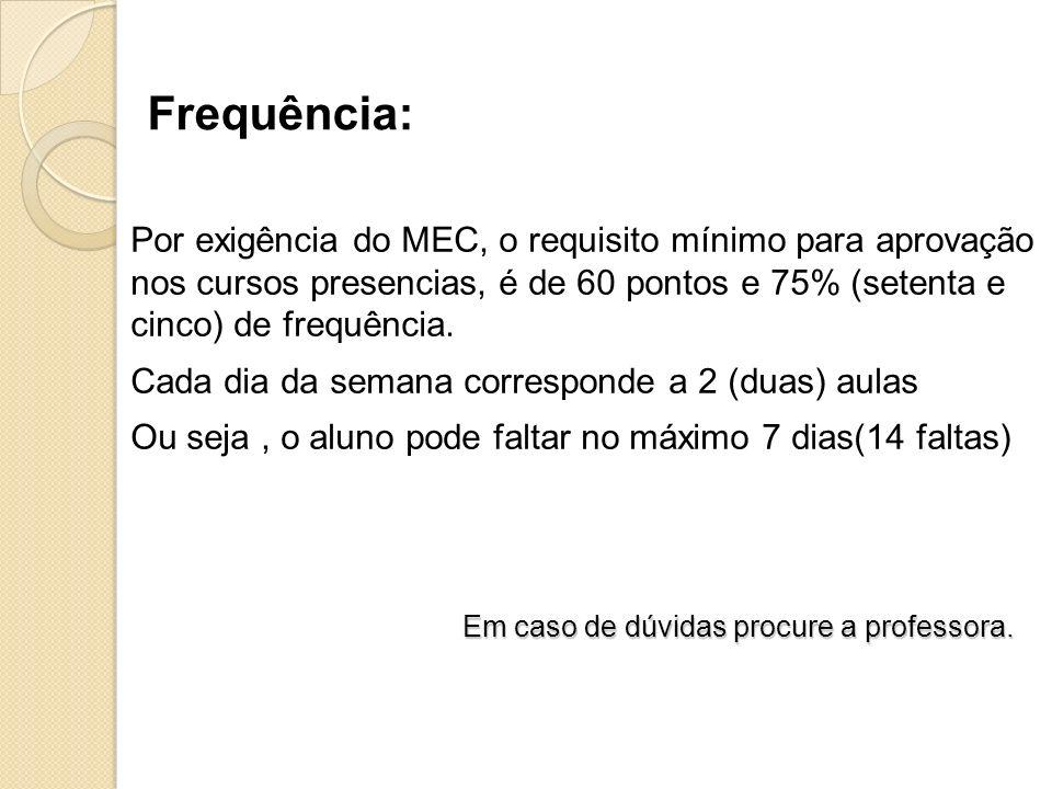 Frequência: Por exigência do MEC, o requisito mínimo para aprovação nos cursos presencias, é de 60 pontos e 75% (setenta e cinco) de frequência.