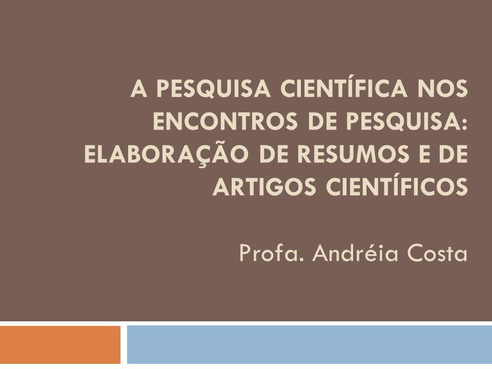 A pesquisa científica nos encontros de pesquisa: elaboração de resumos e de artigos científicos Profa.