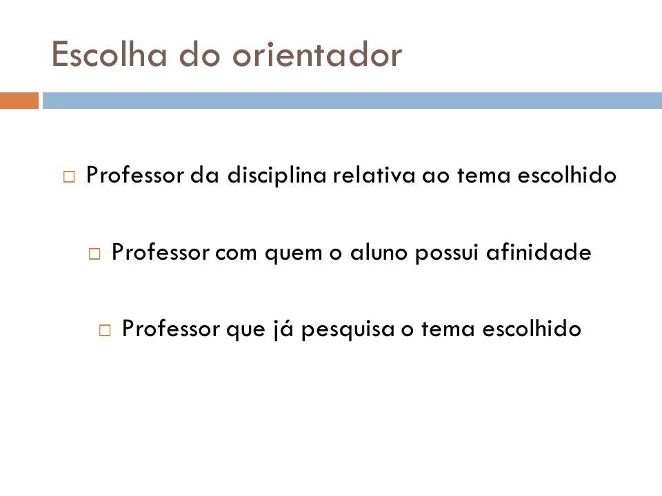 Escolha do orientador Professor da disciplina relativa ao tema escolhido. Professor com quem o aluno possui afinidade.