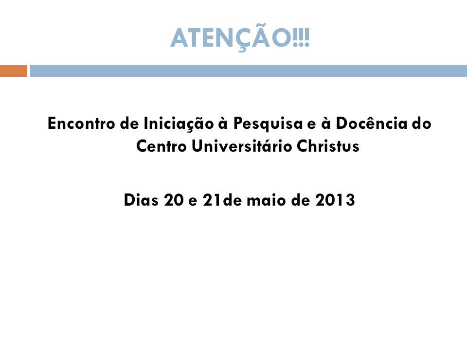 ATENÇÃO!!. Encontro de Iniciação à Pesquisa e à Docência do Centro Universitário Christus.