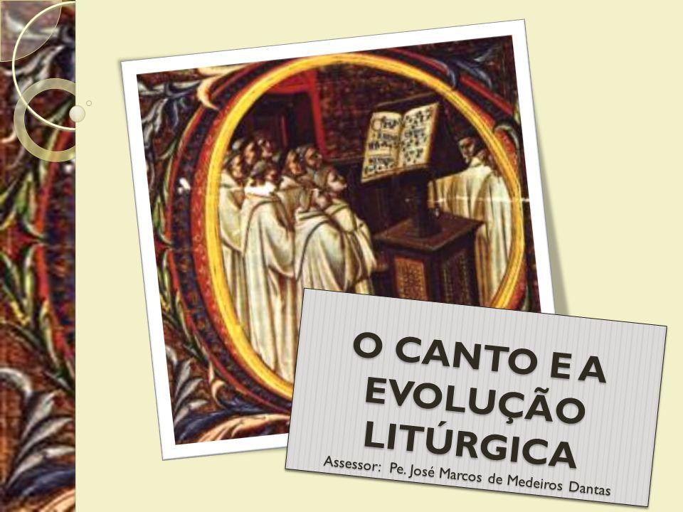 O CANTO E A EVOLUÇÃO LITÚRGICA Assessor: Pe