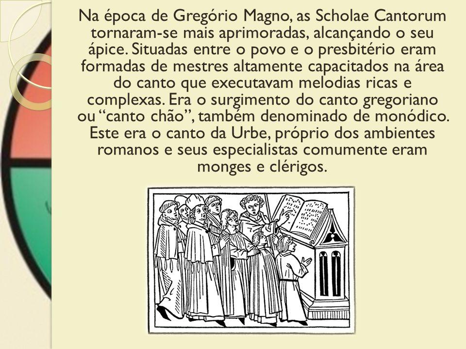 Na época de Gregório Magno, as Scholae Cantorum tornaram-se mais aprimoradas, alcançando o seu ápice.