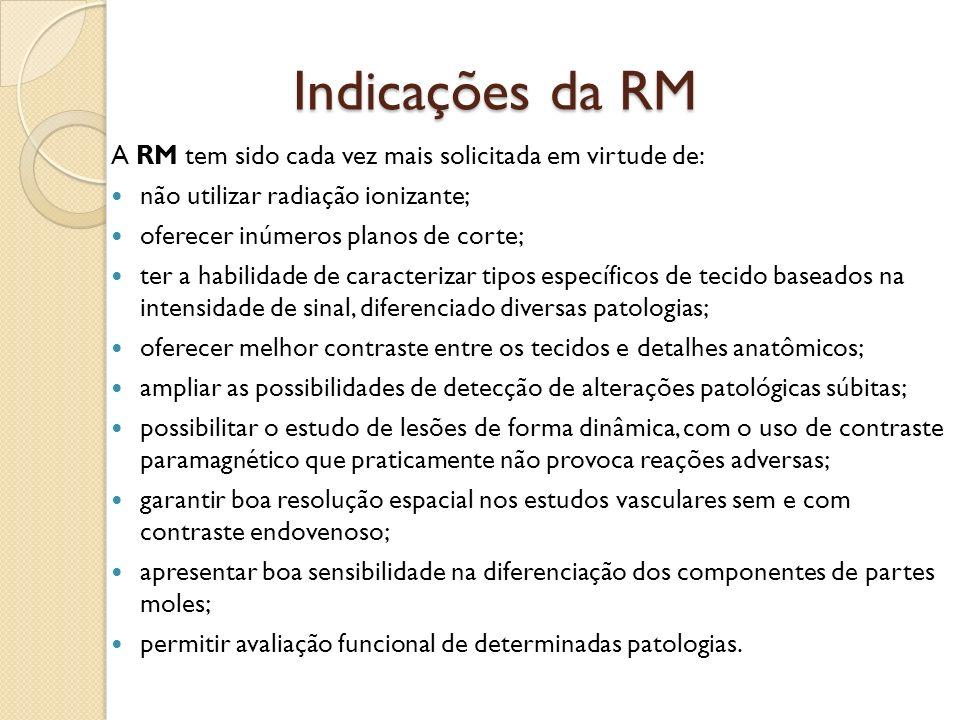 Indicações da RM A RM tem sido cada vez mais solicitada em virtude de: