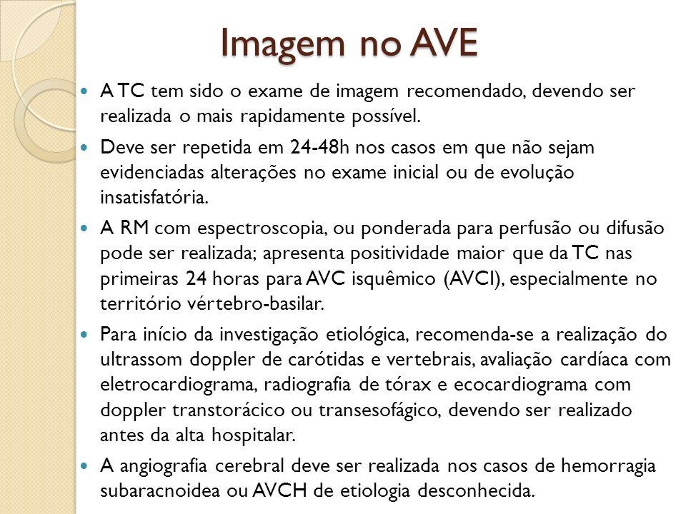 Imagem no AVE A TC tem sido o exame de imagem recomendado, devendo ser realizada o mais rapidamente possível.
