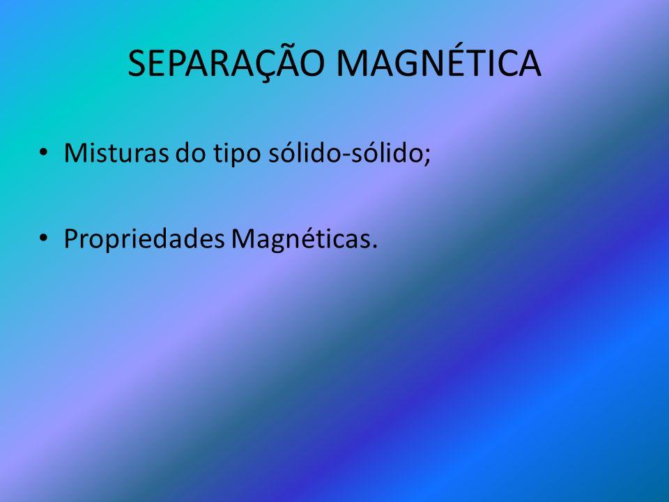 SEPARAÇÃO MAGNÉTICA Misturas do tipo sólido-sólido;