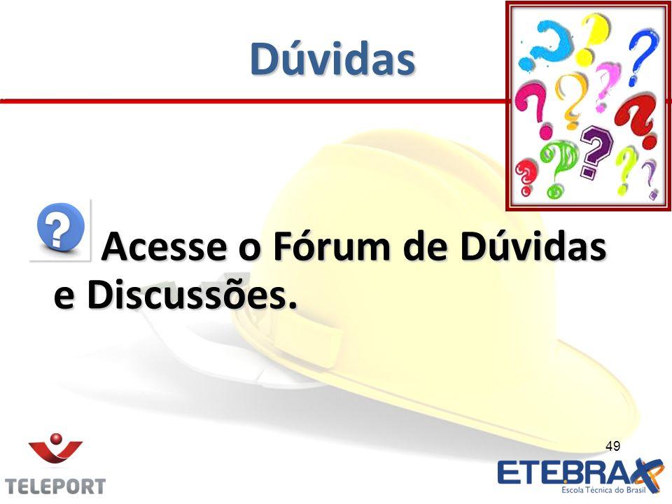 Dúvidas Acesse o Fórum de Dúvidas e Discussões.