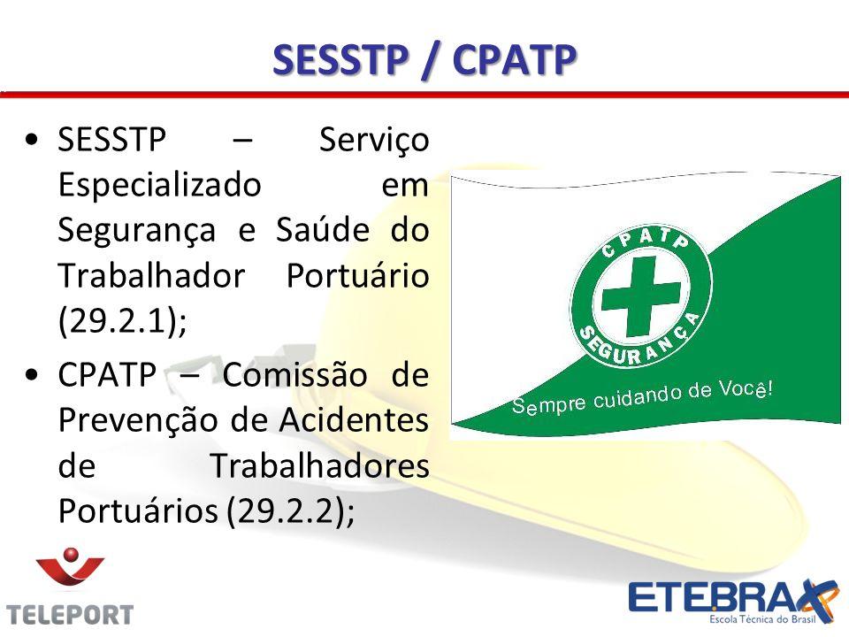 SESSTP / CPATP SESSTP – Serviço Especializado em Segurança e Saúde do Trabalhador Portuário (29.2.1);