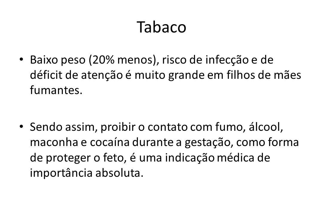 TabacoBaixo peso (20% menos), risco de infecção e de déficit de atenção é muito grande em filhos de mães fumantes.